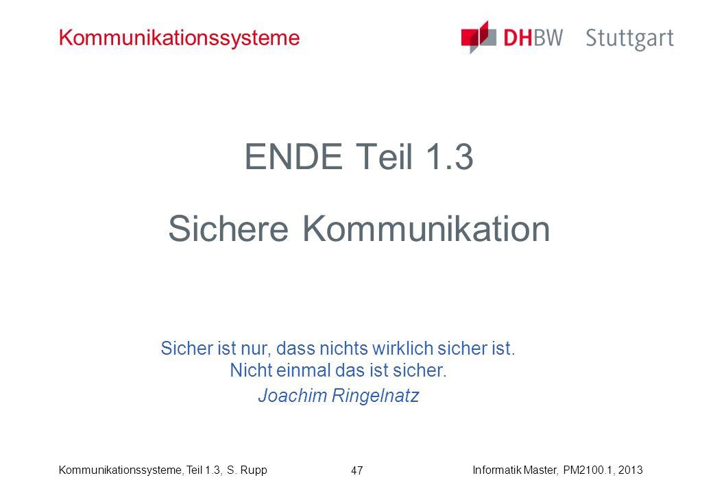 Kommunikationssysteme, Teil 1.3, S. RuppInformatik Master, PM2100.1, 2013 47 Kommunikationssysteme ENDE Teil 1.3 Sichere Kommunikation Sicher ist nur,