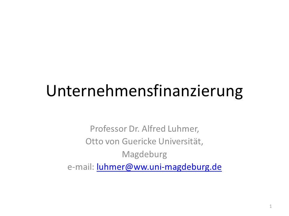 Unternehmensfinanzierung Professor Dr. Alfred Luhmer, Otto von Guericke Universität, Magdeburg e-mail: luhmer@ww.uni-magdeburg.deluhmer@ww.uni-magdebu