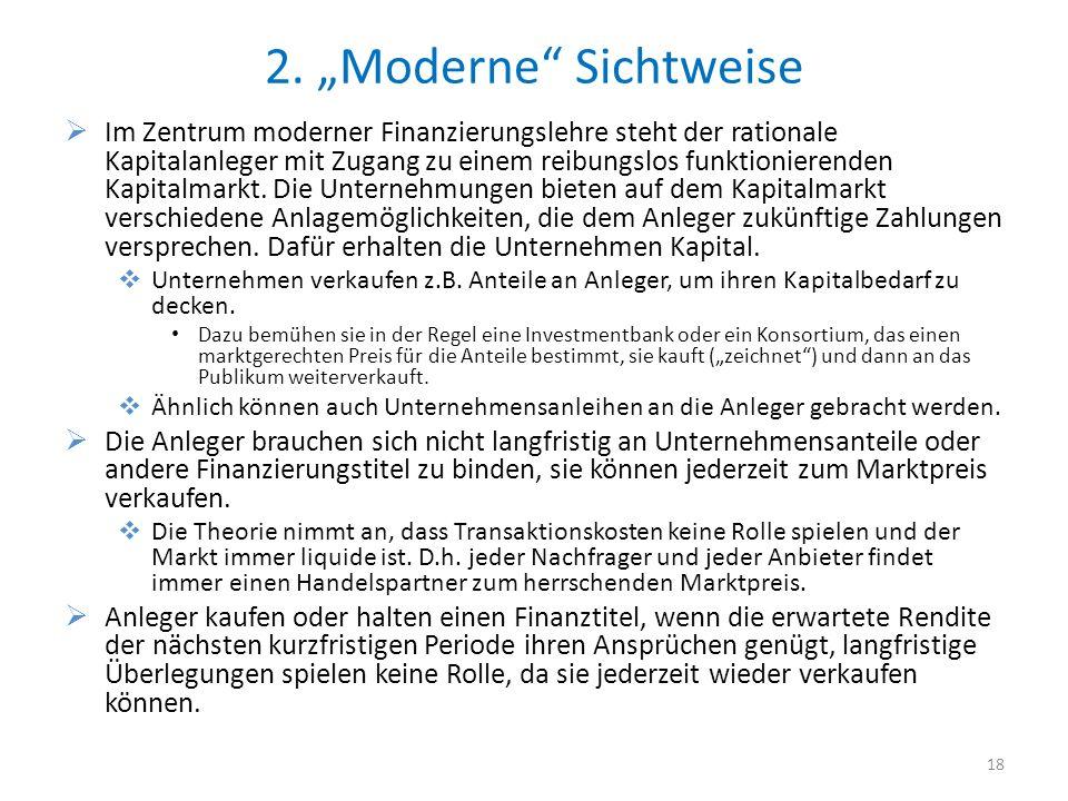 2. Moderne Sichtweise Im Zentrum moderner Finanzierungslehre steht der rationale Kapitalanleger mit Zugang zu einem reibungslos funktionierenden Kapit