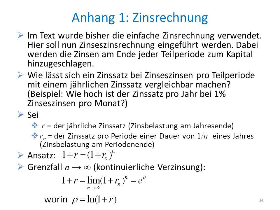 Anhang 1: Zinsrechnung Im Text wurde bisher die einfache Zinsrechnung verwendet. Hier soll nun Zinseszinsrechnung eingeführt werden. Dabei werden die