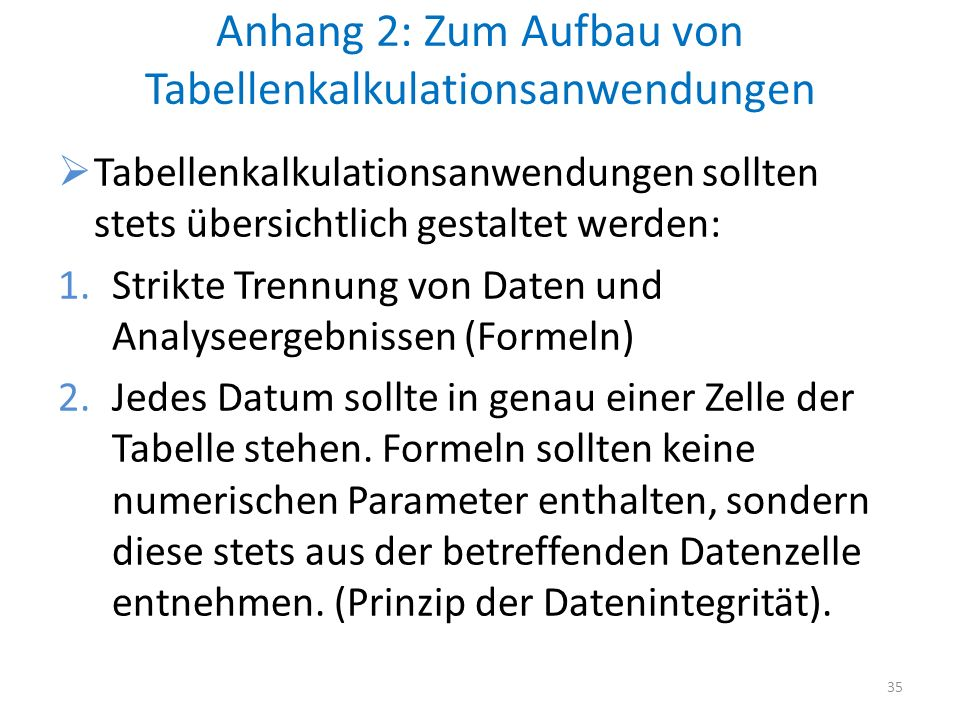 Anhang 2: Zum Aufbau von Tabellenkalkulationsanwendungen Tabellenkalkulationsanwendungen sollten stets übersichtlich gestaltet werden: 1.Strikte Trenn