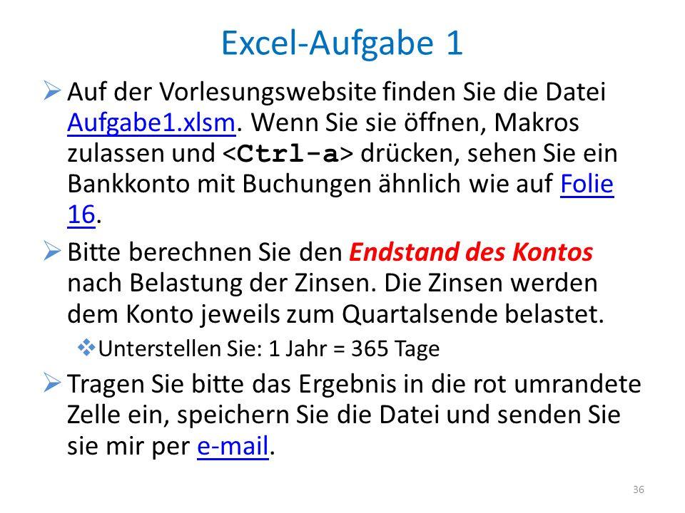 Excel-Aufgabe 1 Auf der Vorlesungswebsite finden Sie die Datei Aufgabe1.xlsm. Wenn Sie sie öffnen, Makros zulassen und drücken, sehen Sie ein Bankkont