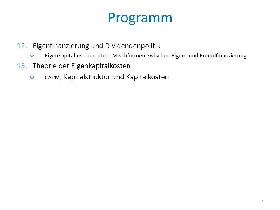 Programm 12.Eigenfinanzierung und Dividendenpolitik Eigenkapitalinstrumente – Mischformen zwischen Eigen- und Fremdfinanzierung 13.Theorie der Eigenka