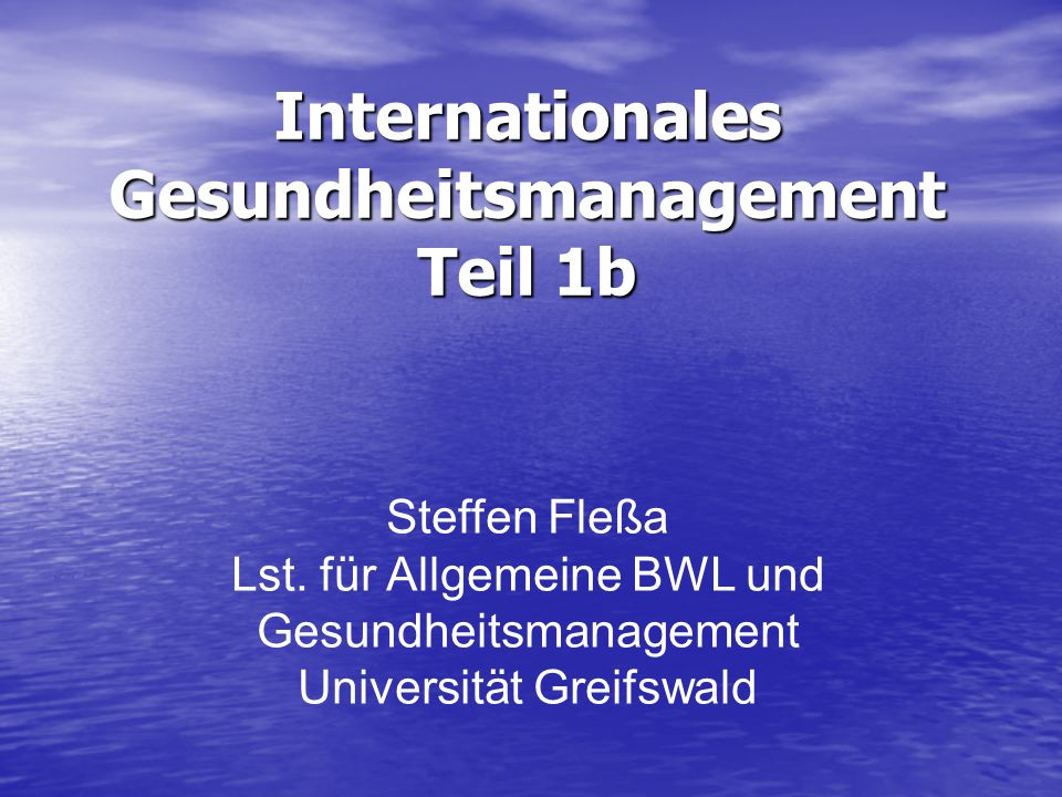 Internationales Gesundheitsmanagement Teil 1b Steffen Fleßa Lst.