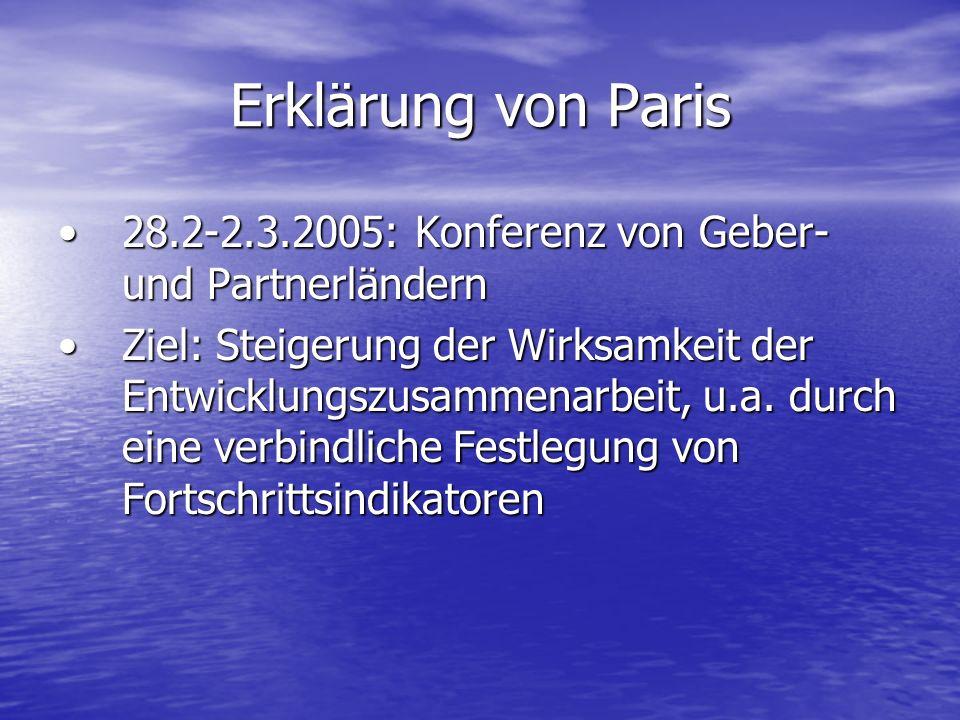 Erklärung von Paris 28.2-2.3.2005: Konferenz von Geber- und Partnerländern28.2-2.3.2005: Konferenz von Geber- und Partnerländern Ziel: Steigerung der Wirksamkeit der Entwicklungszusammenarbeit, u.a.