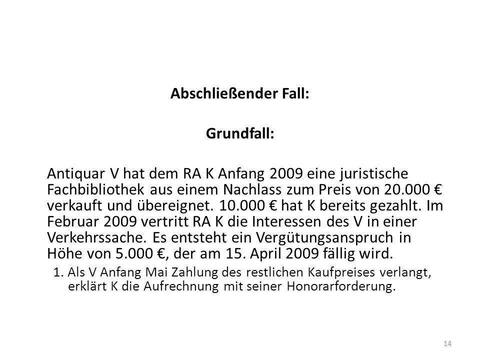 Abschließender Fall: Grundfall: Antiquar V hat dem RA K Anfang 2009 eine juristische Fachbibliothek aus einem Nachlass zum Preis von 20.000 verkauft u