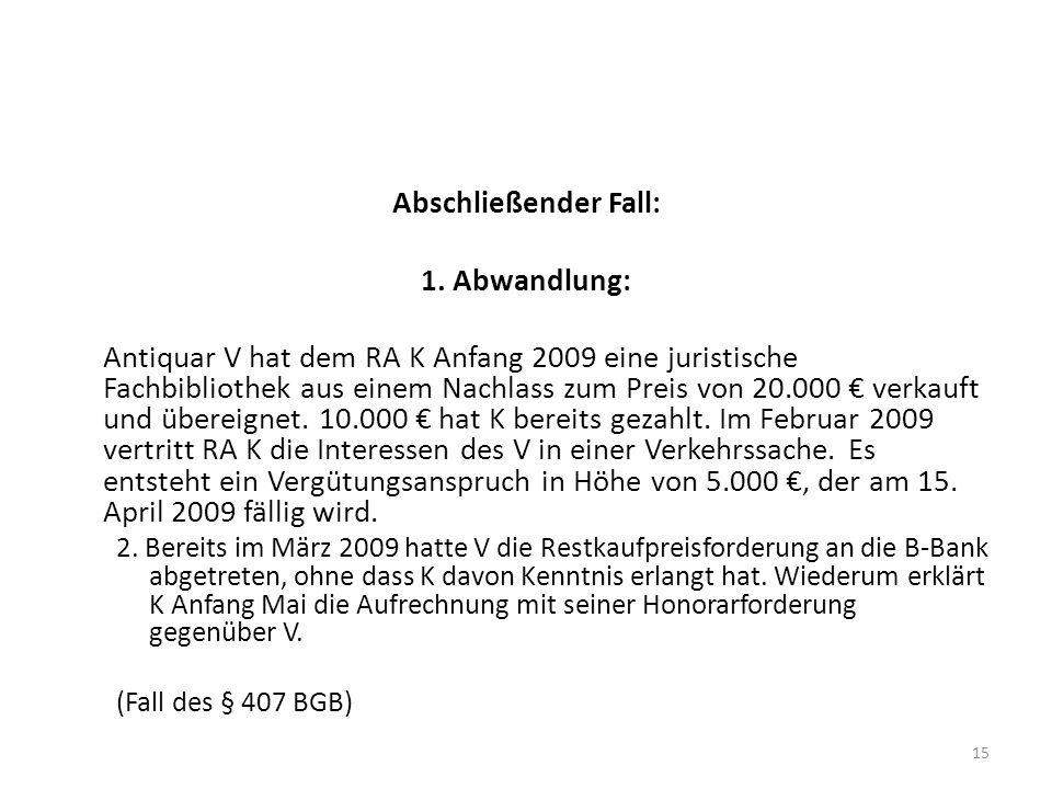Abschließender Fall: 1. Abwandlung: Antiquar V hat dem RA K Anfang 2009 eine juristische Fachbibliothek aus einem Nachlass zum Preis von 20.000 verkau