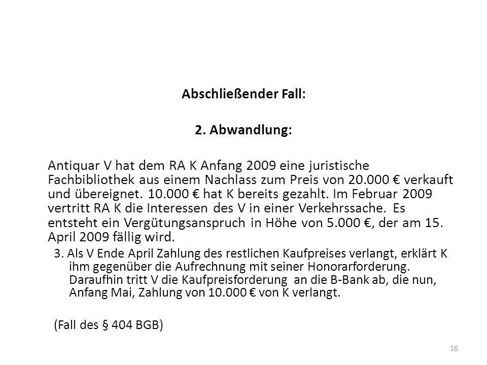 Abschließender Fall: 2. Abwandlung: Antiquar V hat dem RA K Anfang 2009 eine juristische Fachbibliothek aus einem Nachlass zum Preis von 20.000 verkau