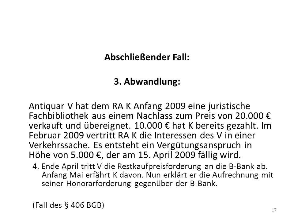 Abschließender Fall: 3. Abwandlung: Antiquar V hat dem RA K Anfang 2009 eine juristische Fachbibliothek aus einem Nachlass zum Preis von 20.000 verkau