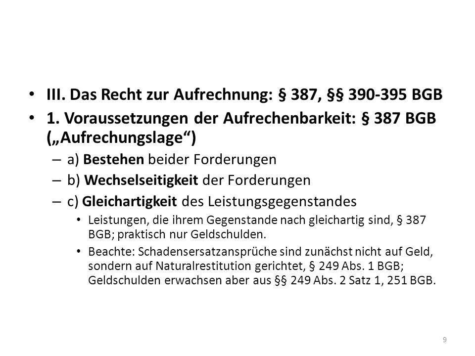 III. Das Recht zur Aufrechnung: § 387, §§ 390-395 BGB 1. Voraussetzungen der Aufrechenbarkeit: § 387 BGB (Aufrechungslage) – a) Bestehen beider Forder