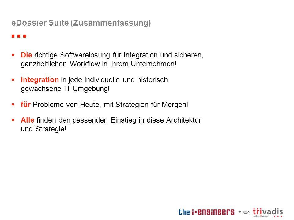 © 2009 eDossier Suite (Zusammenfassung) Die richtige Softwarelösung für Integration und sicheren, ganzheitlichen Workflow in Ihrem Unternehmen! Integr