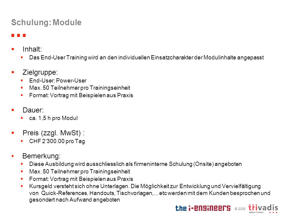 © 2009 Schulung: Module Inhalt: Das End-User Training wird an den individuellen Einsatzcharakter der Modulinhalte angepasst Zielgruppe: End-User; Powe