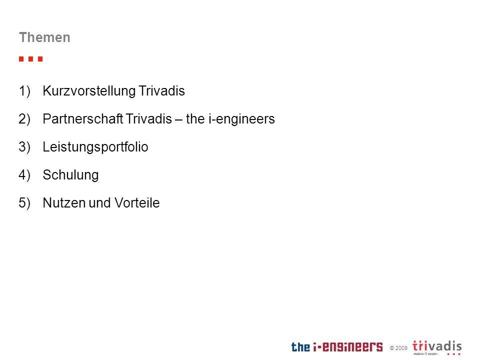 © 2009 Themen 1)Kurzvorstellung Trivadis 2)Partnerschaft Trivadis – the i-engineers 3)Leistungsportfolio 4)Schulung 5)Nutzen und Vorteile