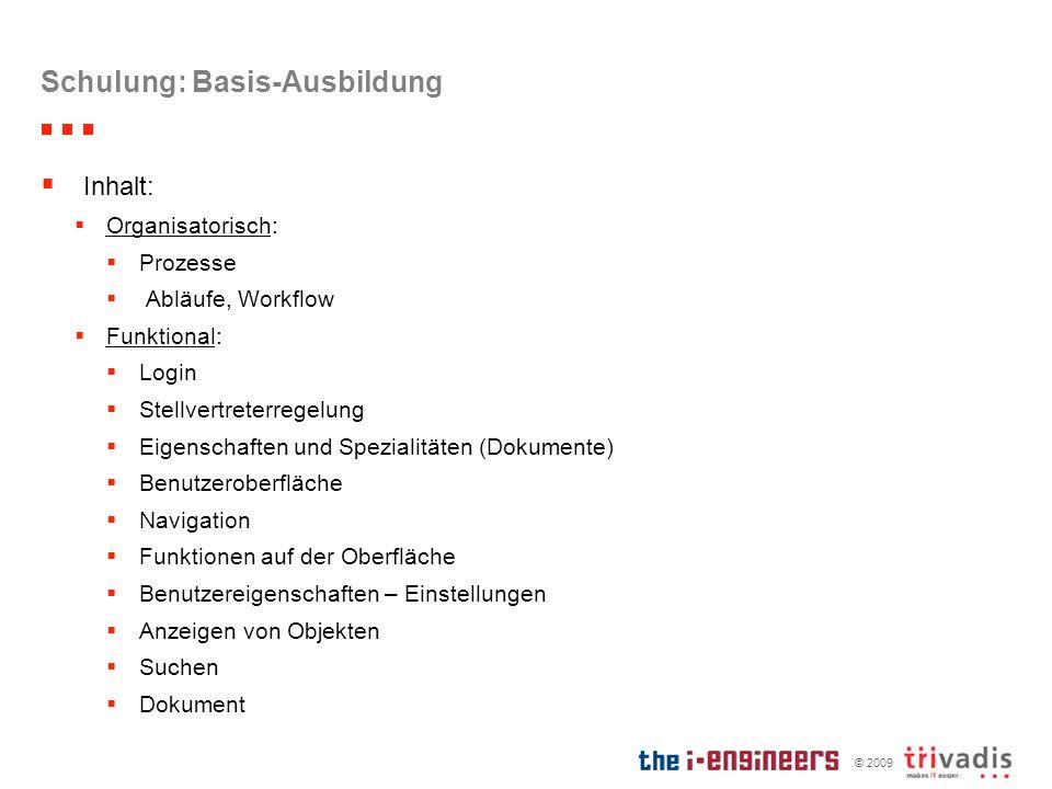 © 2009 Schulung: Basis-Ausbildung Inhalt: Organisatorisch: Prozesse Abläufe, Workflow Funktional: Login Stellvertreterregelung Eigenschaften und Spezi