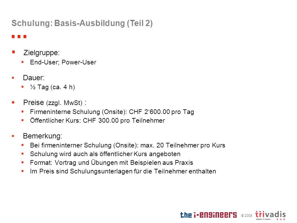 © 2009 Schulung: Basis-Ausbildung (Teil 2) Zielgruppe: End-User; Power-User Dauer: ½ Tag (ca. 4 h) Preise (zzgl. MwSt) : Firmeninterne Schulung (Onsit