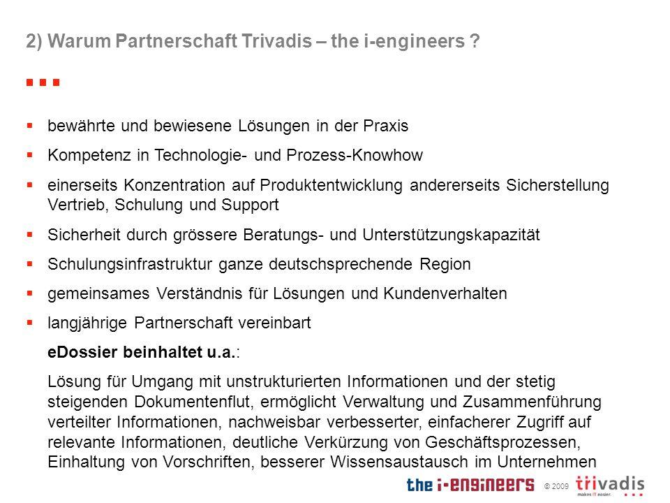 © 2009 2) Warum Partnerschaft Trivadis – the i-engineers ? bewährte und bewiesene Lösungen in der Praxis Kompetenz in Technologie- und Prozess-Knowhow