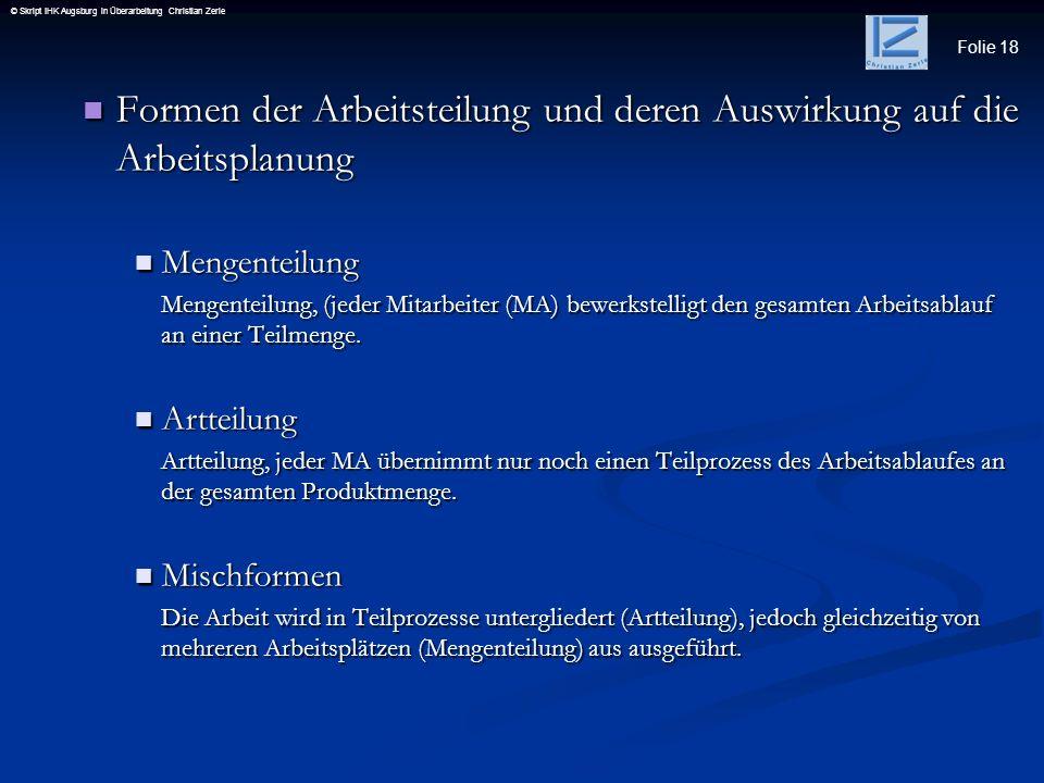 Folie 18 © Skript IHK Augsburg in Überarbeitung Christian Zerle Formen der Arbeitsteilung und deren Auswirkung auf die Arbeitsplanung Formen der Arbei