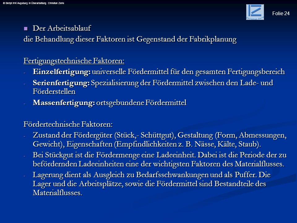 Folie 24 © Skript IHK Augsburg in Überarbeitung Christian Zerle Der Arbeitsablauf Der Arbeitsablauf die Behandlung dieser Faktoren ist Gegenstand der