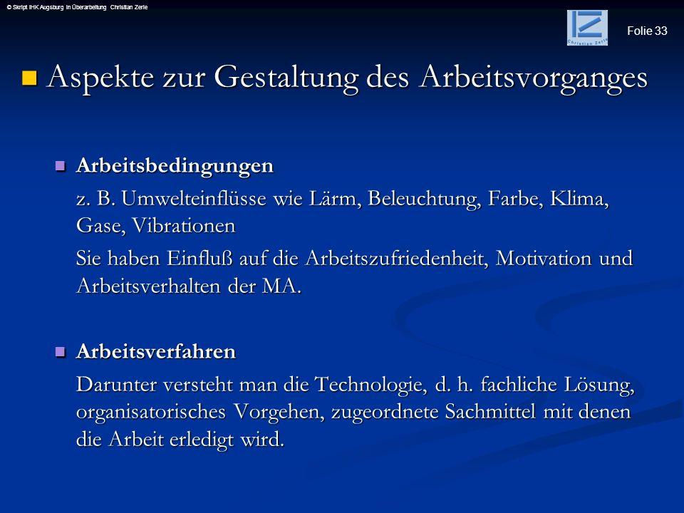 Folie 33 © Skript IHK Augsburg in Überarbeitung Christian Zerle Aspekte zur Gestaltung des Arbeitsvorganges Aspekte zur Gestaltung des Arbeitsvorgange