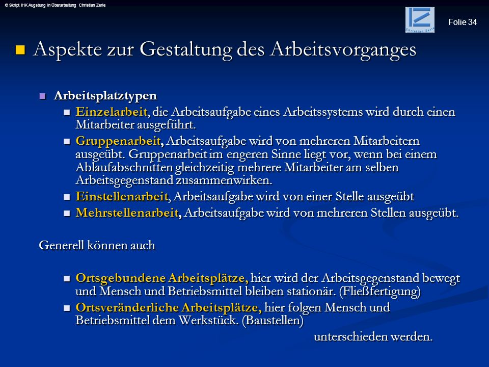 Folie 34 © Skript IHK Augsburg in Überarbeitung Christian Zerle Aspekte zur Gestaltung des Arbeitsvorganges Aspekte zur Gestaltung des Arbeitsvorgange