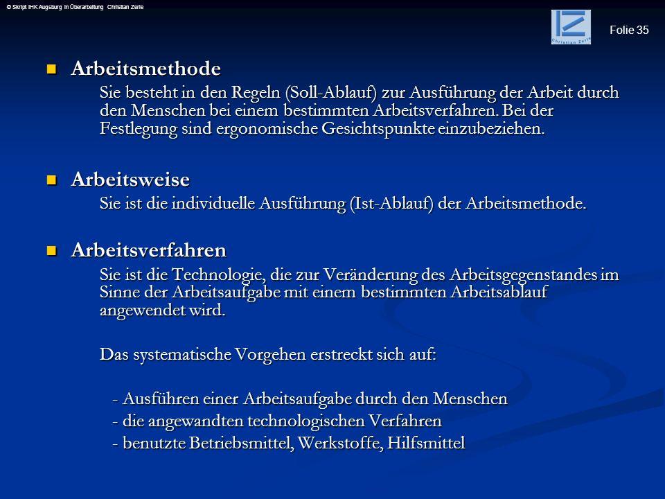 Folie 35 © Skript IHK Augsburg in Überarbeitung Christian Zerle Arbeitsmethode Arbeitsmethode Sie besteht in den Regeln (Soll-Ablauf) zur Ausführung d