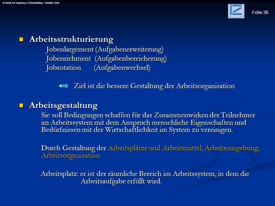 Folie 36 © Skript IHK Augsburg in Überarbeitung Christian Zerle Arbeitsstrukturierung Arbeitsstrukturierung Jobenlargement (Aufgabenerweiterung) Joben