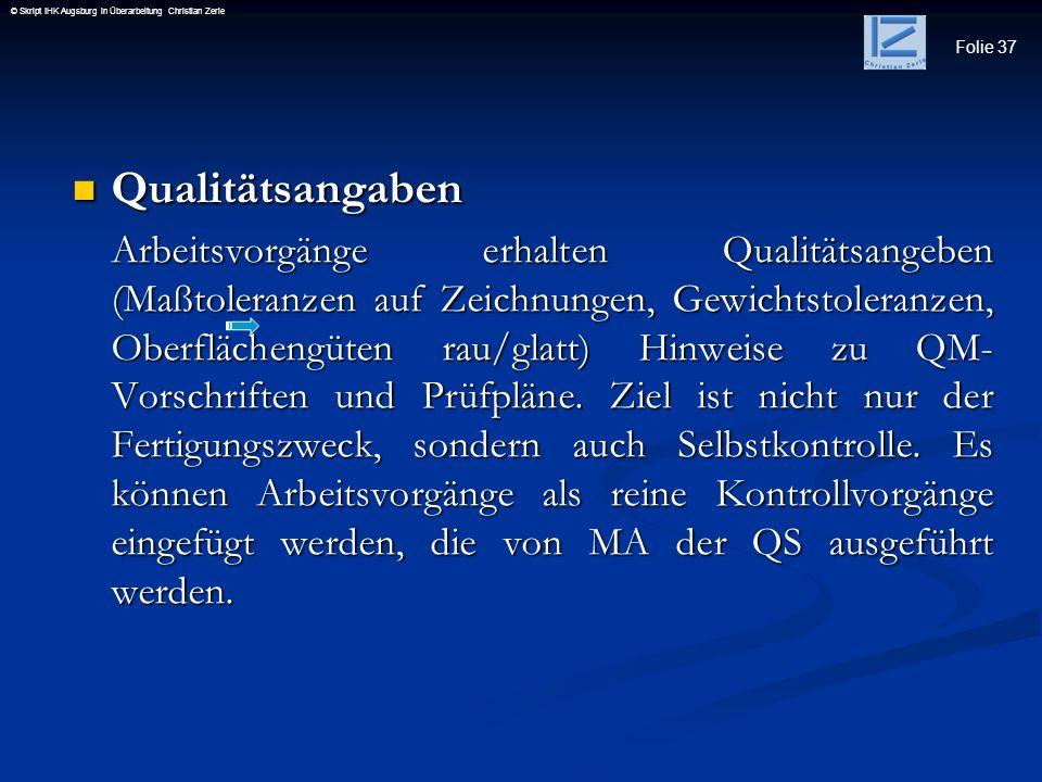 Folie 37 © Skript IHK Augsburg in Überarbeitung Christian Zerle Qualitätsangaben Qualitätsangaben Arbeitsvorgänge erhalten Qualitätsangeben (Maßtolera