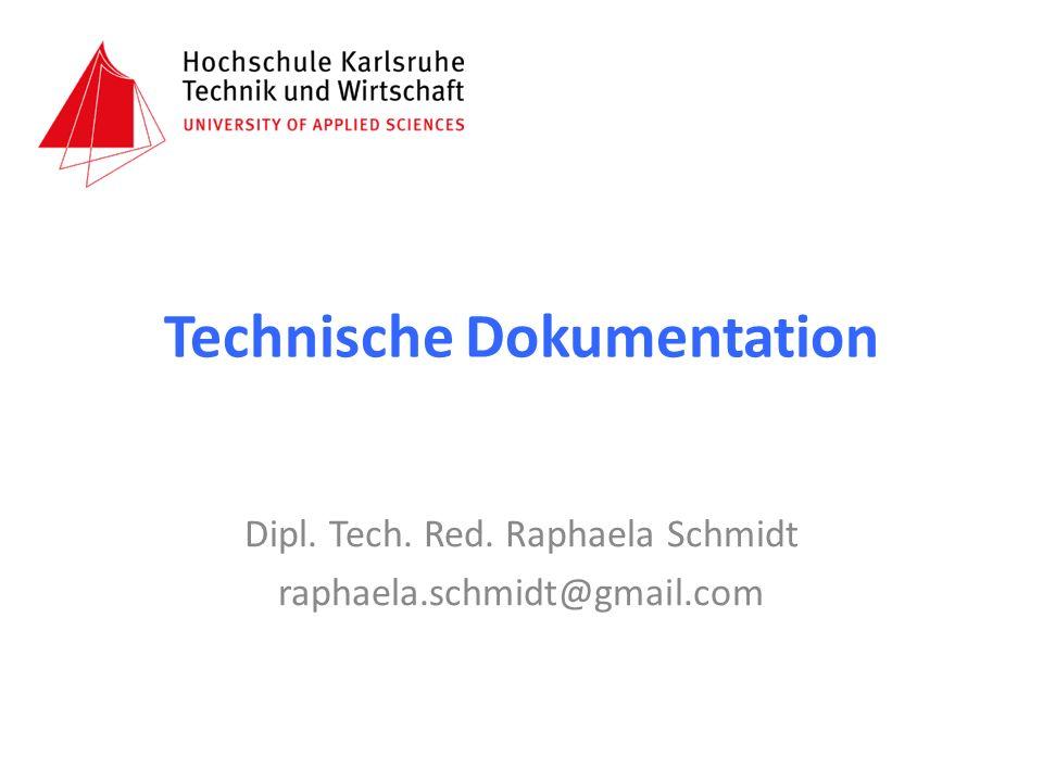 Technische Dokumentation Dipl. Tech. Red. Raphaela Schmidt raphaela.schmidt@gmail.com