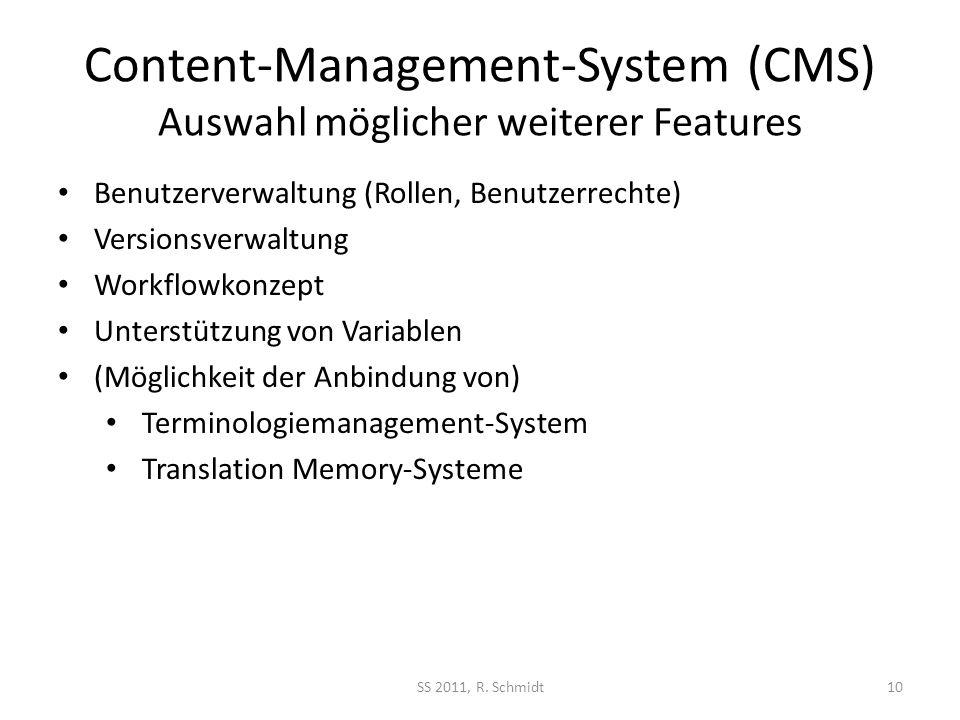 Content-Management-System (CMS) Auswahl möglicher weiterer Features SS 2011, R. Schmidt10 Benutzerverwaltung (Rollen, Benutzerrechte) Versionsverwaltu