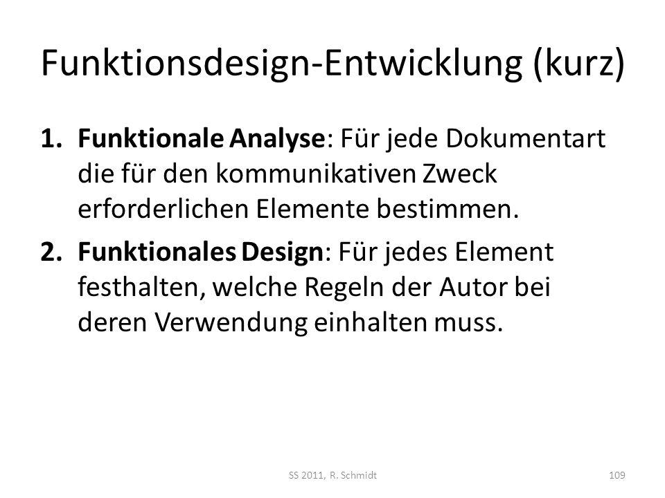 Funktionsdesign-Entwicklung (kurz) 1.Funktionale Analyse: Für jede Dokumentart die für den kommunikativen Zweck erforderlichen Elemente bestimmen. 2.F