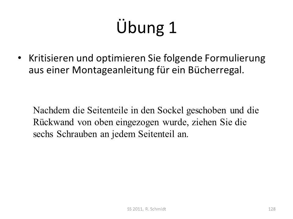 Übung 1 Kritisieren und optimieren Sie folgende Formulierung aus einer Montageanleitung für ein Bücherregal. SS 2011, R. Schmidt128 Nachdem die Seiten
