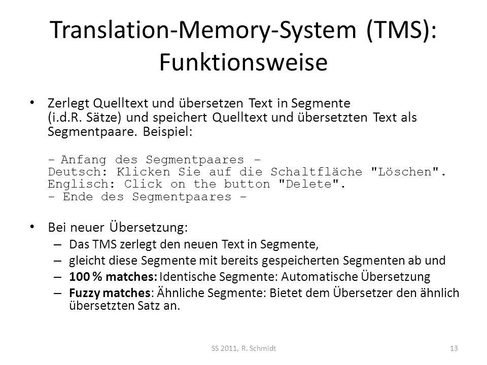 Translation-Memory-System (TMS): Funktionsweise Zerlegt Quelltext und übersetzen Text in Segmente (i.d.R. Sätze) und speichert Quelltext und übersetzt