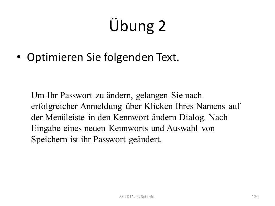 Übung 2 Optimieren Sie folgenden Text. SS 2011, R. Schmidt130 Um Ihr Passwort zu ändern, gelangen Sie nach erfolgreicher Anmeldung über Klicken Ihres