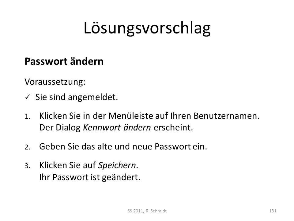 Lösungsvorschlag SS 2011, R. Schmidt131 Passwort ändern Voraussetzung: Sie sind angemeldet. 1. Klicken Sie in der Menüleiste auf Ihren Benutzernamen.