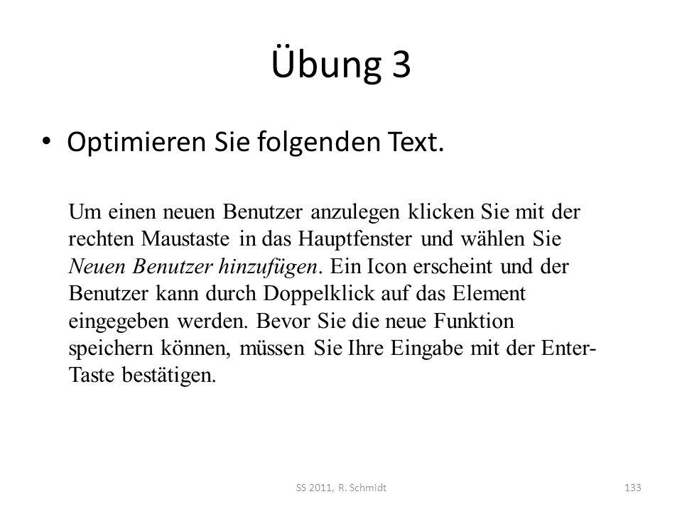 Übung 3 Optimieren Sie folgenden Text. SS 2011, R. Schmidt133 Um einen neuen Benutzer anzulegen klicken Sie mit der rechten Maustaste in das Hauptfens