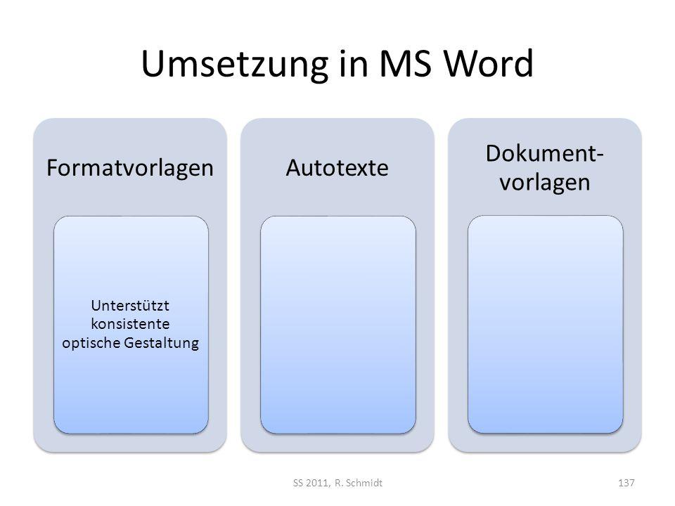 Umsetzung in MS Word Formatvorlagen Unterstützt konsistente optische Gestaltung Autotexte Dokument- vorlagen SS 2011, R. Schmidt137
