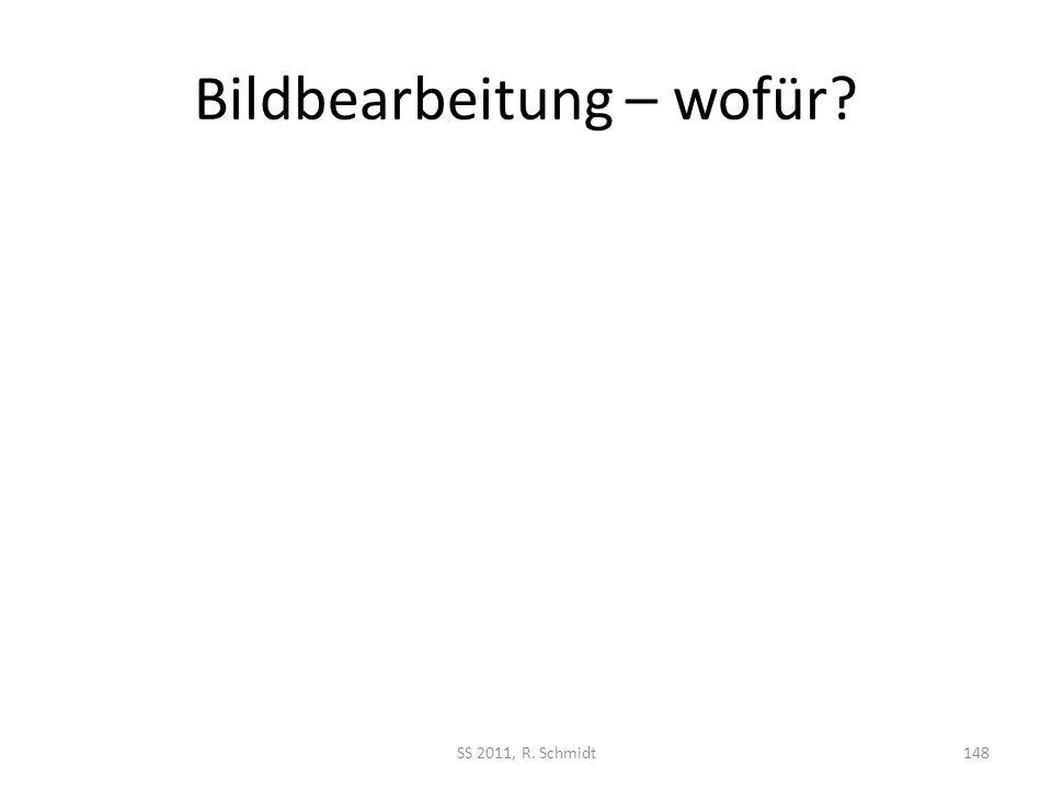 Bildbearbeitung – wofür? SS 2011, R. Schmidt148