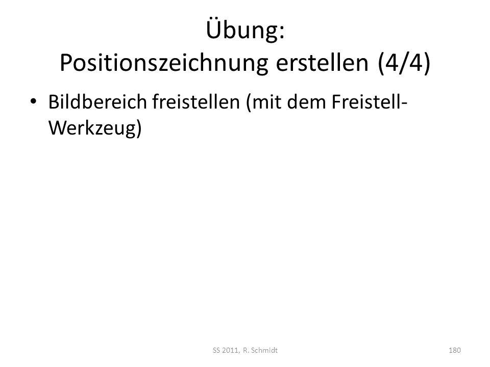 Übung: Positionszeichnung erstellen (4/4) Bildbereich freistellen (mit dem Freistell- Werkzeug) SS 2011, R. Schmidt180