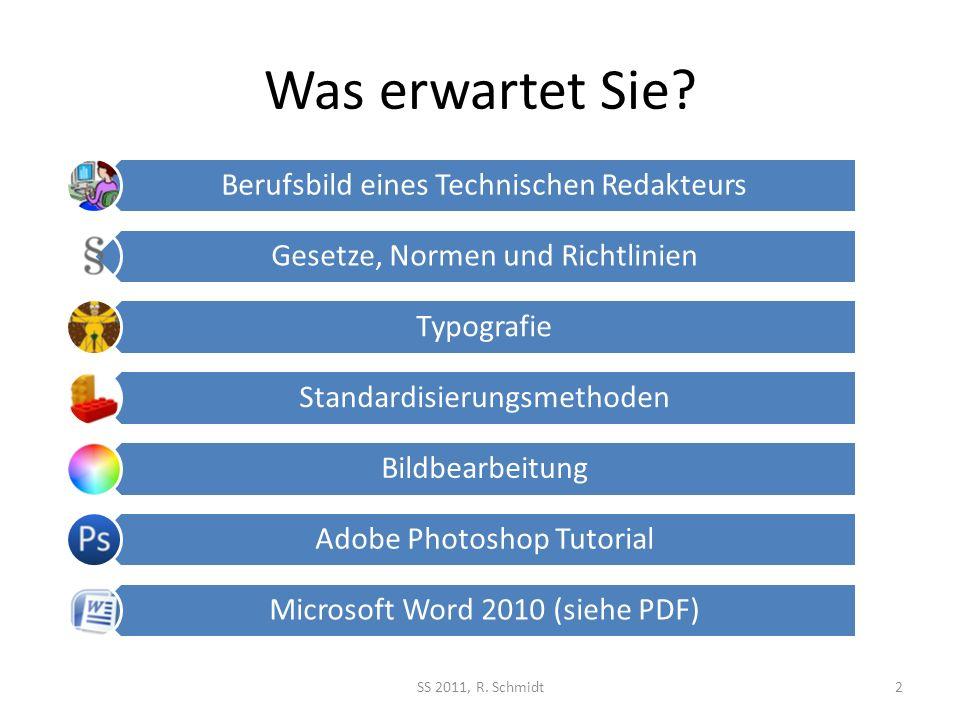 Was erwartet Sie? Berufsbild eines Technischen Redakteurs Gesetze, Normen und Richtlinien Typografie Standardisierungsmethoden Bildbearbeitung Adobe P