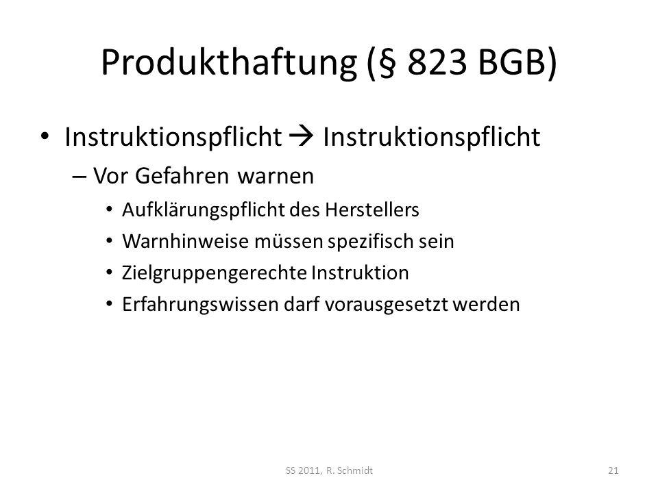 Produkthaftung (§ 823 BGB) Instruktionspflicht Instruktionspflicht – Vor Gefahren warnen Aufklärungspflicht des Herstellers Warnhinweise müssen spezif