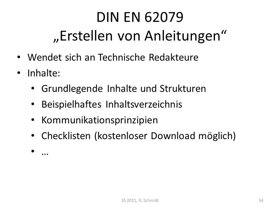 DIN EN 62079 Erstellen von Anleitungen SS 2011, R. Schmidt34 Wendet sich an Technische Redakteure Inhalte: Grundlegende Inhalte und Strukturen Beispie