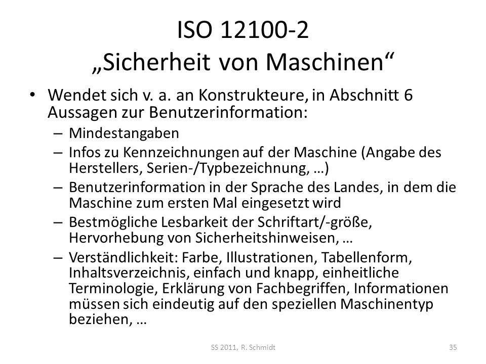ISO 12100-2 Sicherheit von Maschinen Wendet sich v. a. an Konstrukteure, in Abschnitt 6 Aussagen zur Benutzerinformation: – Mindestangaben – Infos zu