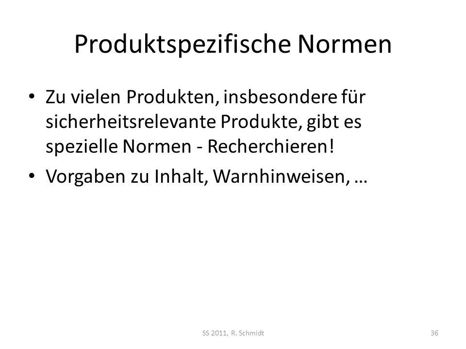 Produktspezifische Normen Zu vielen Produkten, insbesondere für sicherheitsrelevante Produkte, gibt es spezielle Normen - Recherchieren! Vorgaben zu I
