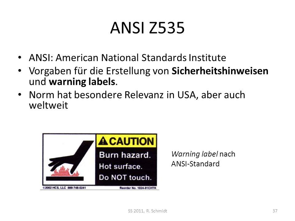ANSI Z535 ANSI: American National Standards Institute Vorgaben für die Erstellung von Sicherheitshinweisen und warning labels. Norm hat besondere Rele