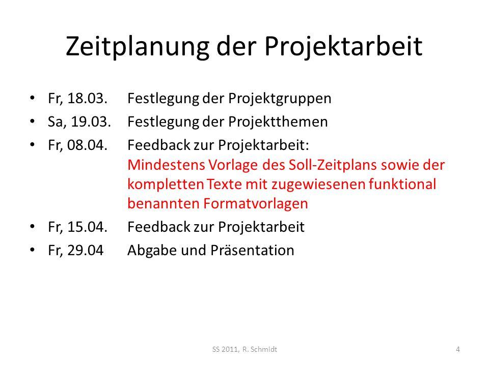Zeitplanung der Projektarbeit SS 2011, R. Schmidt4 Fr, 18.03.Festlegung der Projektgruppen Sa, 19.03.Festlegung der Projektthemen Fr, 08.04.Feedback z
