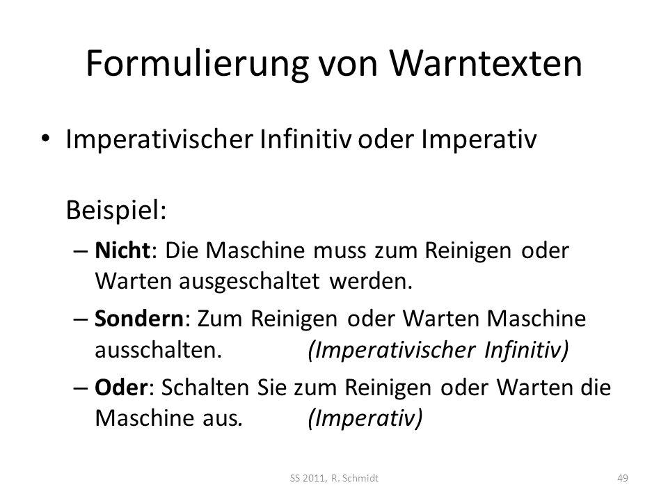 Formulierung von Warntexten Imperativischer Infinitiv oder Imperativ Beispiel: – Nicht: Die Maschine muss zum Reinigen oder Warten ausgeschaltet werde