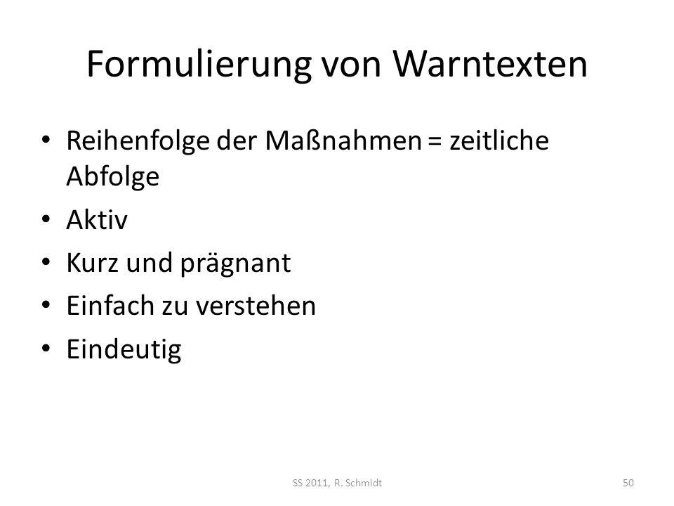 Formulierung von Warntexten Reihenfolge der Maßnahmen = zeitliche Abfolge Aktiv Kurz und prägnant Einfach zu verstehen Eindeutig SS 2011, R. Schmidt50
