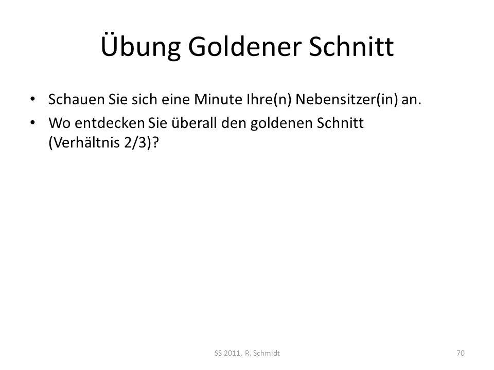 Übung Goldener Schnitt Schauen Sie sich eine Minute Ihre(n) Nebensitzer(in) an. Wo entdecken Sie überall den goldenen Schnitt (Verhältnis 2/3)? SS 201