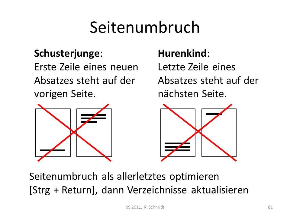 Schusterjunge: Erste Zeile eines neuen Absatzes steht auf der vorigen Seite. Seitenumbruch SS 2011, R. Schmidt81 Hurenkind: Letzte Zeile eines Absatze