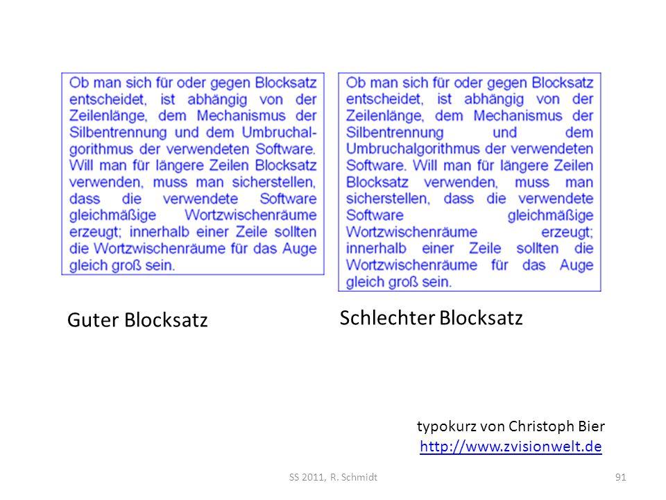 SS 2011, R. Schmidt91 Guter Blocksatz Schlechter Blocksatz typokurz von Christoph Bier http://www.zvisionwelt.de http://www.zvisionwelt.de